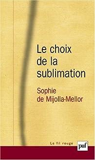 Le choix de la sublimation par Sophie de Mijolla-Mellor