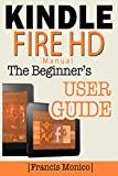 Kindle Fire HD Manual: The Beginner's Kindle Fire HD User Guide