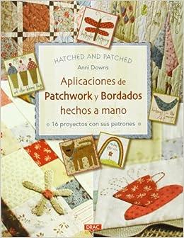 Aplicaciones de Patchwork y bordados hechos a mano: 16 proyectos con