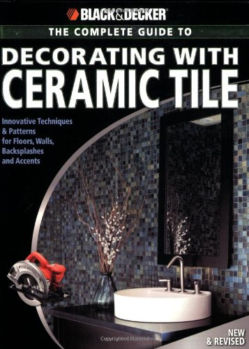 Black & Decker Complete Guide to Decorating with Ceramic Tile: Innovative Techniques & Patterns for Floors, Walls, Backsplashes & Accents - Creative Publishing international - 1589233336 - ISBN:1589233336