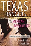 The Texas Rangers and the Mexican Revolution: The Bloodiest Decade, 1910-1920