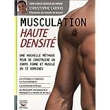 Musculation Haute Densite : Une nouvelle methode pour se contruire un corps ferme et musl� en 12 semainespar Christophe Carrio