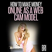 How to Make Money Online as a Webcam Model (       UNABRIDGED) by Bri Narrated by Dave Wright