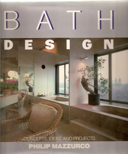 Bath Design: Concepts, Ideas And Projects: Traditional, Industrial Tech, Contemporary, Japanese, Sports Baths, Dressing Rooms, Outdoor Baths By Philip Mazzurco - Hardcover - First Edition 1986 front-1024248
