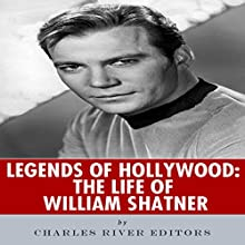 Legends of Hollywood: The Life of William Shatner (       UNABRIDGED) by Charles River Editors Narrated by Nick Hart