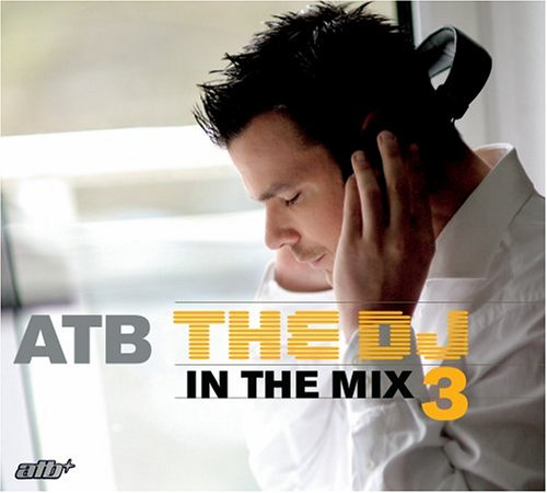 Atb - The DJ 3: In The Mix - Zortam Music