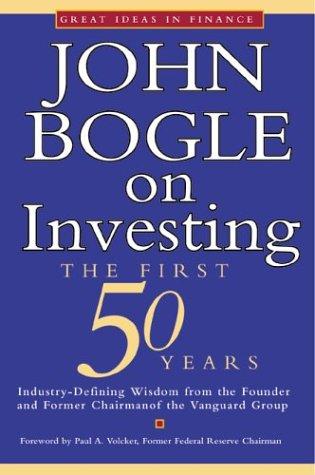 John Bogle on Investing : The First 50 Years, JOHN C. BOGLE, PAUL A. VOLCKER