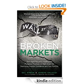 Broken Markets: How High Frequency Trading and Predatory Practices on Wall Street are Destroying Investor Confidence and Your Portfolio
