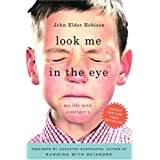 Look Me in the Eye: My Life with Asperger's ~ John Elder Robison