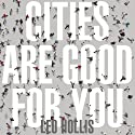 Cities Are Good for You: The Genius of the Metropolis Audiobook by Leo Hollis Narrated by Stephen Bel Davies