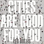 Cities Are Good for You: The Genius of the Metropolis | Leo Hollis