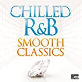Chilled R&B - Smooth Classics [Explicit]