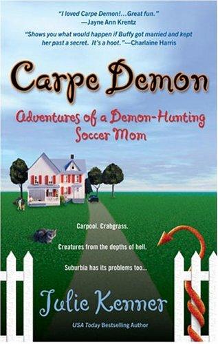 Carpe Demon: Adventures of a Demon-Hunting Soccer Mom (Kate Connor, Demon Hunter), JULIE KENNER