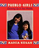 Pueblo Girls: Growing Up in Two Worlds (1574160206) by Keegan, Marcia