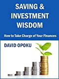 SAVING AND INVESTMENT WISDOM: A Guide To Investing And Personal Finance