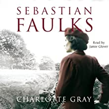 Charlotte Gray Audiobook by Sebastian Faulks Narrated by Jamie Glover
