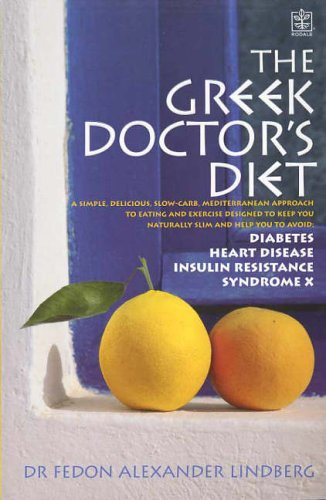 The Greek Doctor's Diet: A Simple Delicious Mediterranean Approach to Eating and Exercise Designed to Keep You Naturally Slim and Help You to Avoid Syndrome X