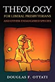 img - for Theology for Liberal Presbyterians and Other Endangered Species by Douglas F. Ottati (19-Apr-2006) Paperback book / textbook / text book