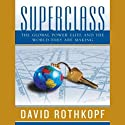 Superclass: The Global Power Elite and the World They Are Making (       UNABRIDGED) by David Rothkopf Narrated by Patrick Lawlor