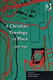 A Christian Theology of Place (Explorations in Practical, Pastoral and Empirical Theology)