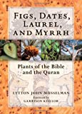 Figs, Dates, Laurel, and Myrrh: Plants of the Bible and the Quran [Hardcover]