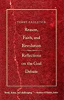 Reason, Faith, and Revolution: Reflections on the God Debate (Terry Lectures) (The Terry Lectures)