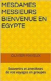 MESDAMES MESSIEURS BIENVENUE EN EGYPTE: Souvenirs et anecdotes de vos voyages en groupes...
