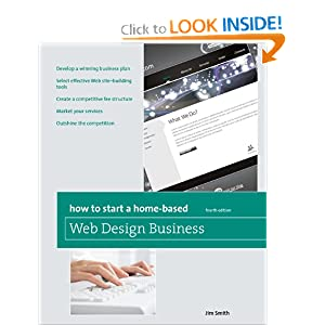 How to Start A Home-Based Web Design Business, 4th (Home-Based Business Series)