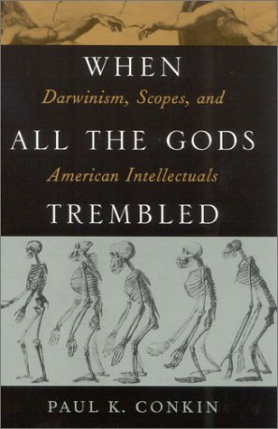 When All the Gods Trembled: Darwinism, Scopes, and American Intellectuals (American Intellectual Culture)
