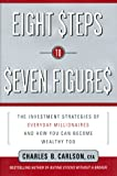 Eight Steps to Seven Figures: The Investment Strategies of Everyday Millionaires and How You Can Become Wealthy Too
