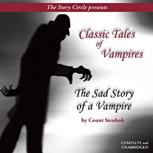 The Sad Story of a Vampire: Classic Tales of Vampires | [Count Stenbock]