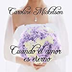 Cuando el Amor Es Eterno [When Love Is Eternal] | Caroline Mickelson