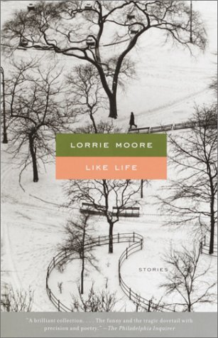Like Life : Stories, LORRIE MOORE