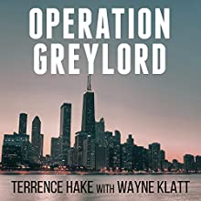 Operation Greylord: The True Story of an Untrained Undercover Agent and America's Biggest Corruption Bust (       UNABRIDGED) by Terrence Hake, Wayne Klatt Narrated by Charles Constant
