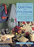 img - for The Ultimate Quilting and Patchwork Companion: A Complete Guide to Quilting, Patchwork and Applique, with over 140 Practical Projects: Quilts and ... Clothing, and Accessories for Every Room book / textbook / text book