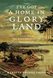 img - for I've Got a Home in Gloryland: A Lost Tale of the Underground Railroad 1st edition by Frost, Karolyn Smardz (2007) Hardcover book / textbook / text book