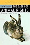 Tom Regan The Case for Animal Rights: Updated with a New Preface