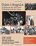 Cuba and Angola: Fighting for Africas Freedom and Our Own