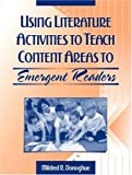 Using literature activities to teach content areas to emergent readers /