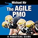 Best Business: The Agile PMO - Leading the Effective, Value Driven, Project Mana, Business Agile Leadership, Volume 1 Audiobook by Michael Nir Narrated by Dave Wright