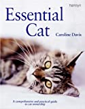 Essential Cat: A Comprehensive and Practical Guide to Cat Ownership (060061509X) by Davis, Keith