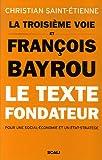 echange, troc Christian Saint-Etienne - La troisième voie et François Bayrou - Le texte fondateur pour une social-économie et un état-stratège