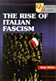 Rise Of Italian Fascism (0003271234) by White, Alan