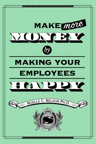 "<strong><em>Make Your Employees Happy and Profits Will Follow</em>: Dr. Noelle Nelson's New Book Shows You How Without Breaking the Bank - CEOs, Presidents & Managers Are Raving About This ""Must-Read"" For Every Business Owner - 5.0 Stars on Amazon With All Rave Reviews on Kindle</strong>"