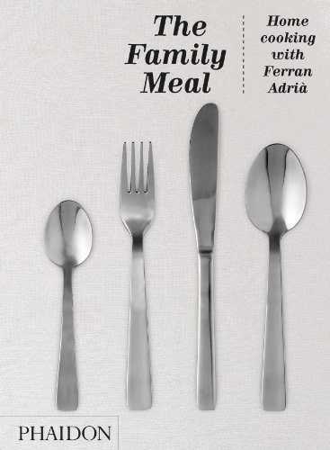 The Family Meal: Home Cooking with Ferran Adria