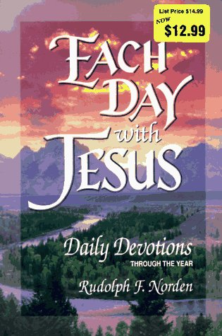 Each Day with Jesus: Daily Devotions Through the Year, Rudolph F. Norden