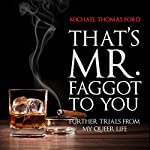 That's Mr. Faggot to You: Further Trials from My Queer Life | Michael Thomas Ford