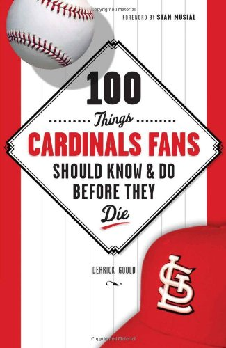 100 Things Cardinal Fans Should Know and Do Before They Die (100 Things...Fans Should Know)