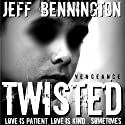 Twisted Vengeance (       UNABRIDGED) by Jeff Bennington Narrated by Tim Campbell