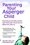 Alan T. Sohn Parenting Your Asperger Child: Individualized Solutions for Teaching Your Child Practical Skills